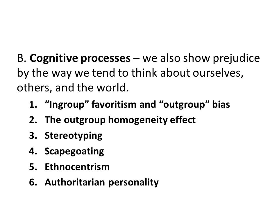 B. Cognitive processes – we also show prejudice by the way we tend to think about ourselves, others, and the world.