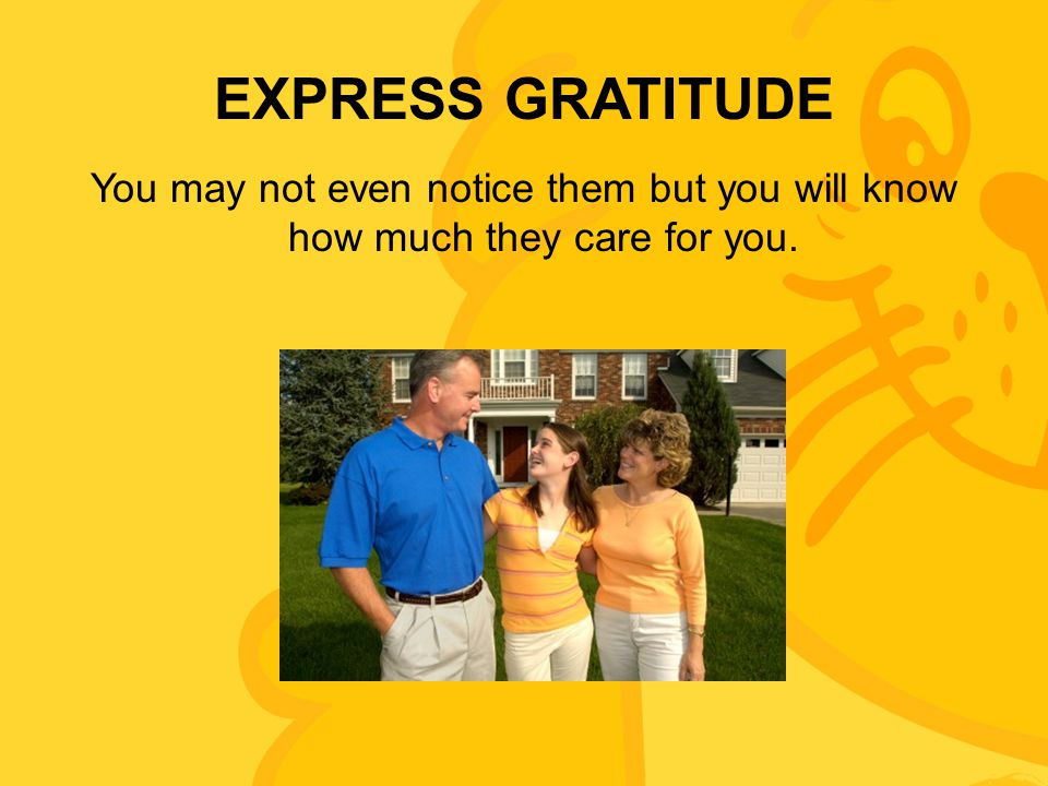 EXPRESS GRATITUDE You may not even notice them but you will know how much they care for you.