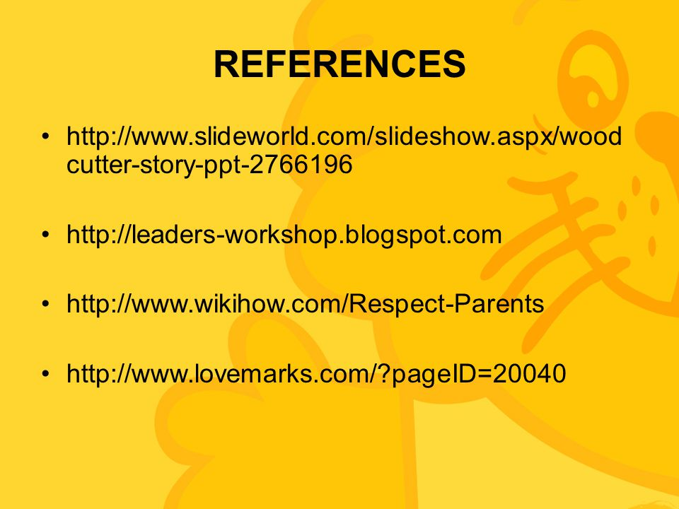 REFERENCES http://www.slideworld.com/slideshow.aspx/woodcutter-story-ppt-2766196. http://leaders-workshop.blogspot.com.