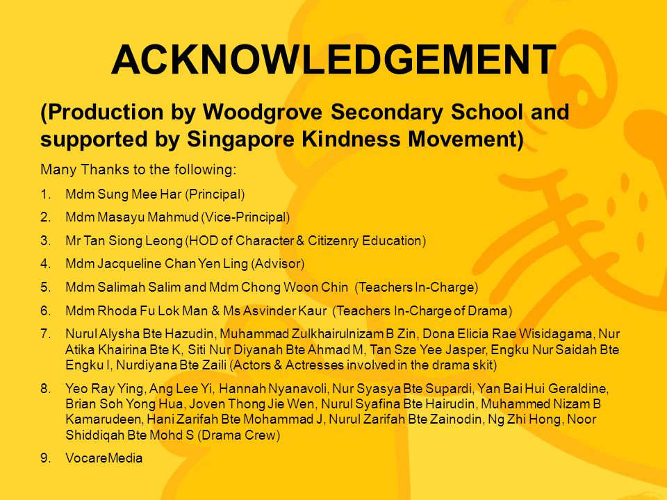 ACKNOWLEDGEMENT (Production by Woodgrove Secondary School and supported by Singapore Kindness Movement)