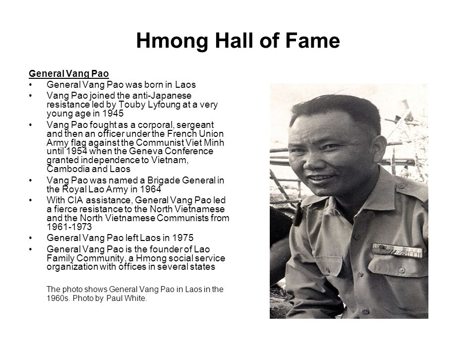 Hmong Hall of Fame General Vang Pao General Vang Pao was born in Laos