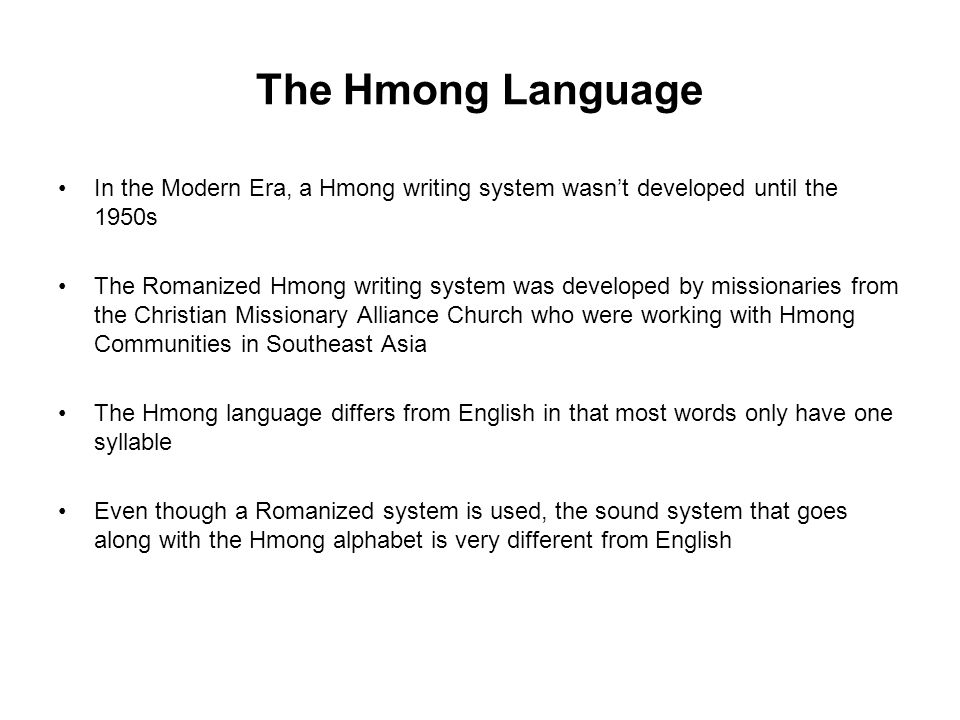 The Hmong Language In the Modern Era, a Hmong writing system wasn't developed until the 1950s.