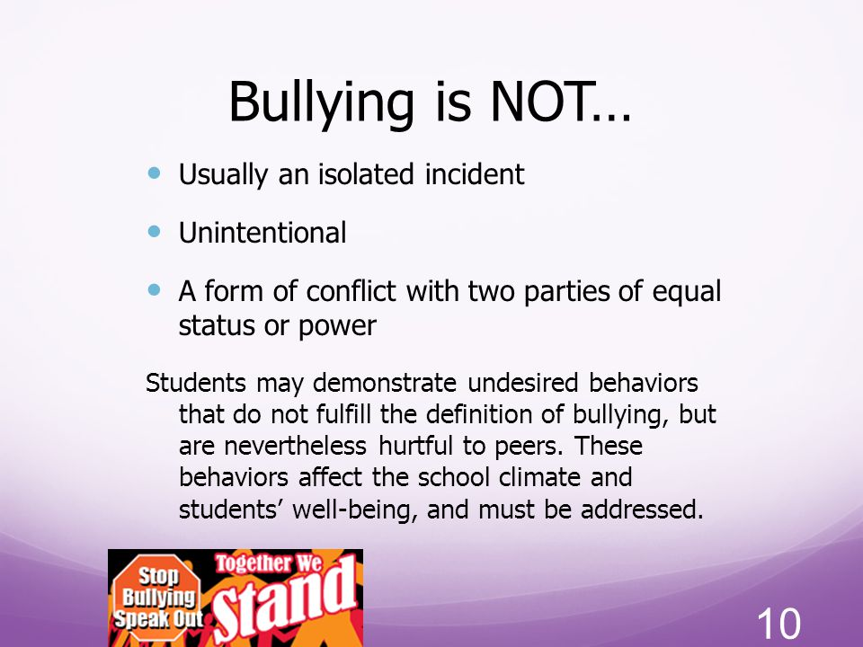 Bullying is NOT… Usually an isolated incident Unintentional