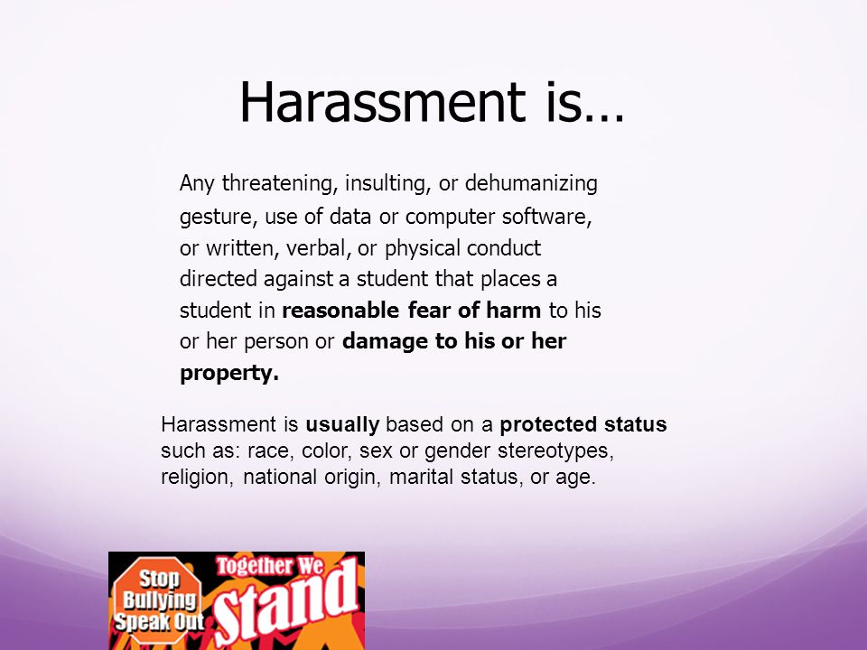 Harassment is…