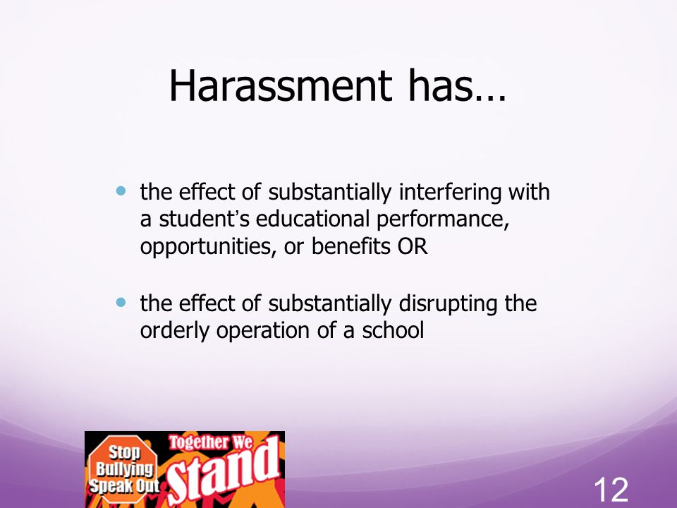 Harassment has… the effect of substantially interfering with a student's educational performance, opportunities, or benefits OR.