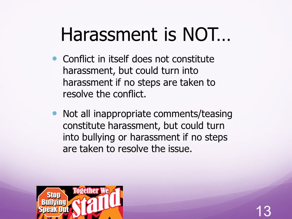 Harassment is NOT…