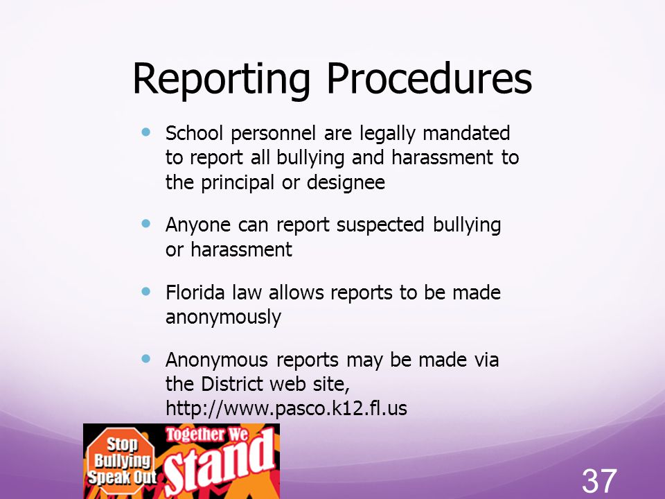 Reporting Procedures School personnel are legally mandated to report all bullying and harassment to the principal or designee.