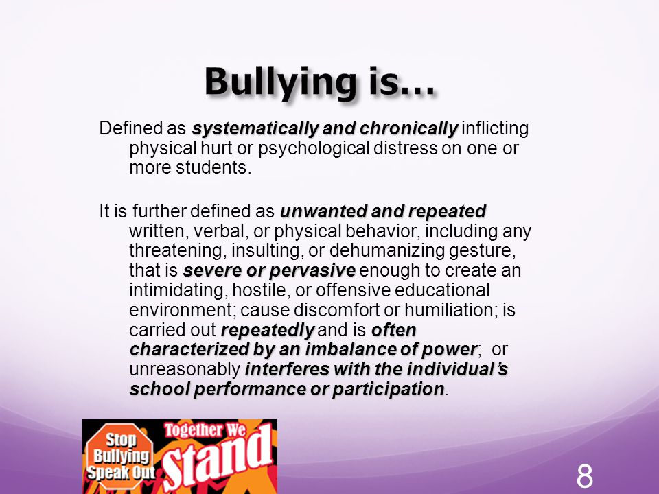 Bullying is… Defined as systematically and chronically inflicting physical hurt or psychological distress on one or more students.