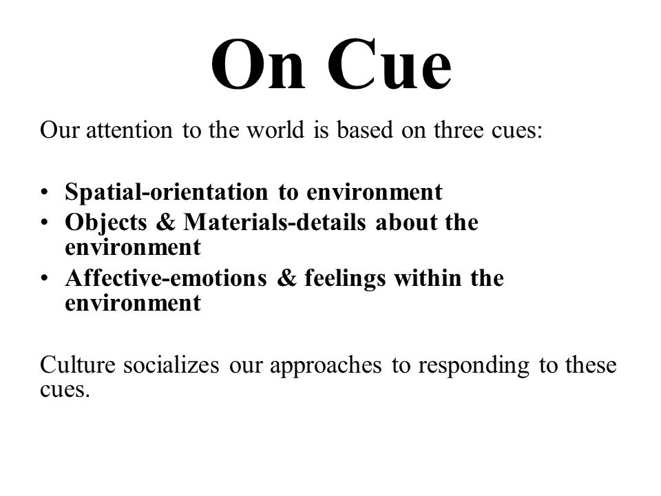 On Cue Our attention to the world is based on three cues: