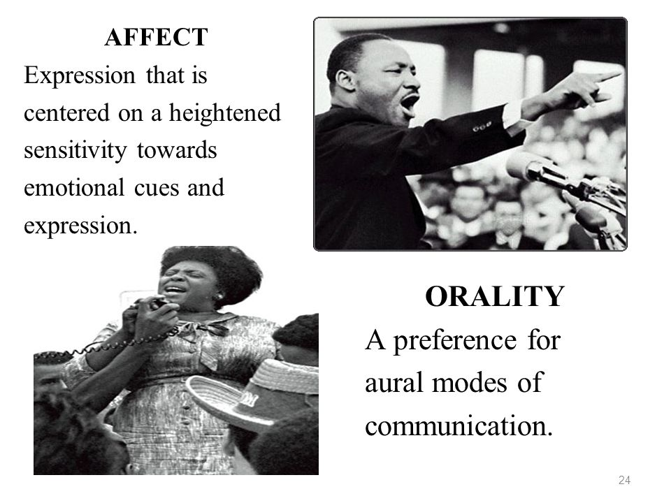 ORALITY A preference for aural modes of communication. AFFECT