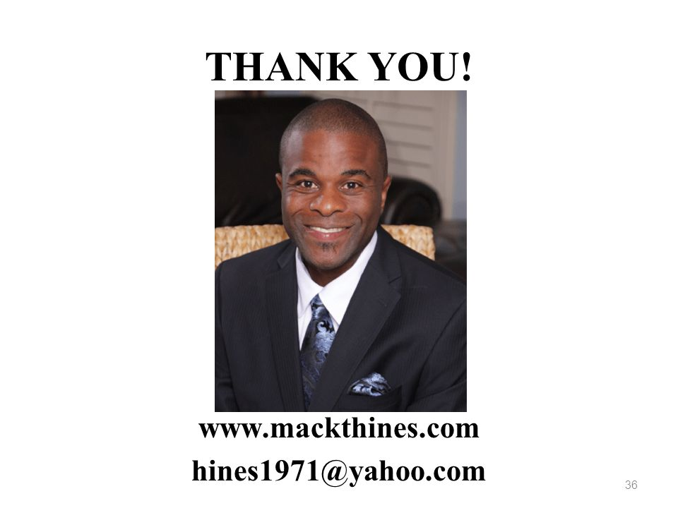 THANK YOU! www.mackthines.com hines1971@yahoo.com 36