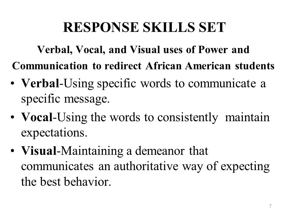 RESPONSE SKILLS SET Verbal, Vocal, and Visual uses of Power and. Communication to redirect African American students.
