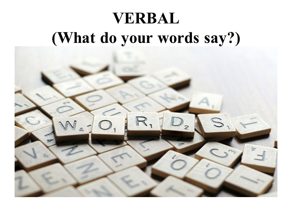 VERBAL (What do your words say )