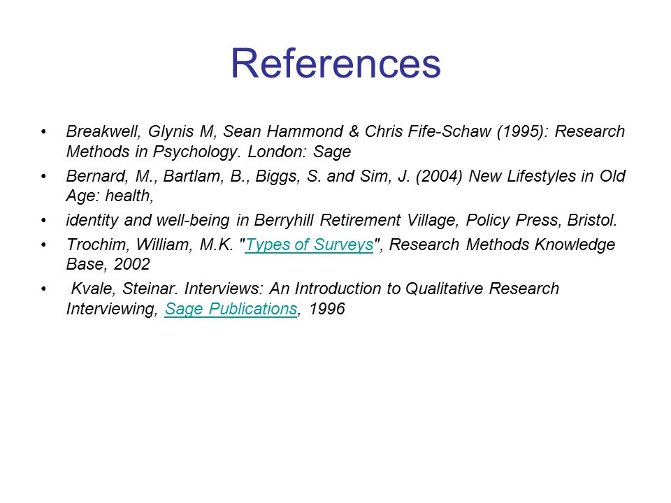 References Breakwell, Glynis M, Sean Hammond & Chris Fife-Schaw (1995): Research Methods in Psychology. London: Sage.