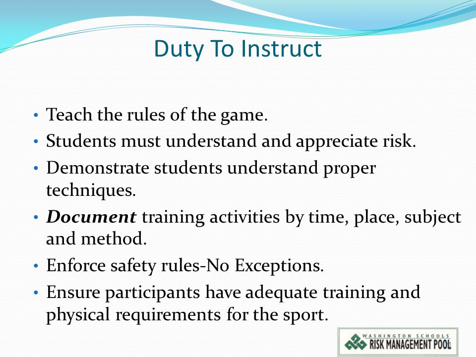 Duty To Instruct Teach the rules of the game.