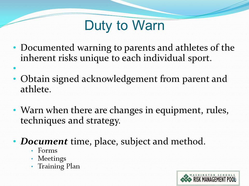 Duty to Warn Documented warning to parents and athletes of the inherent risks unique to each individual sport.