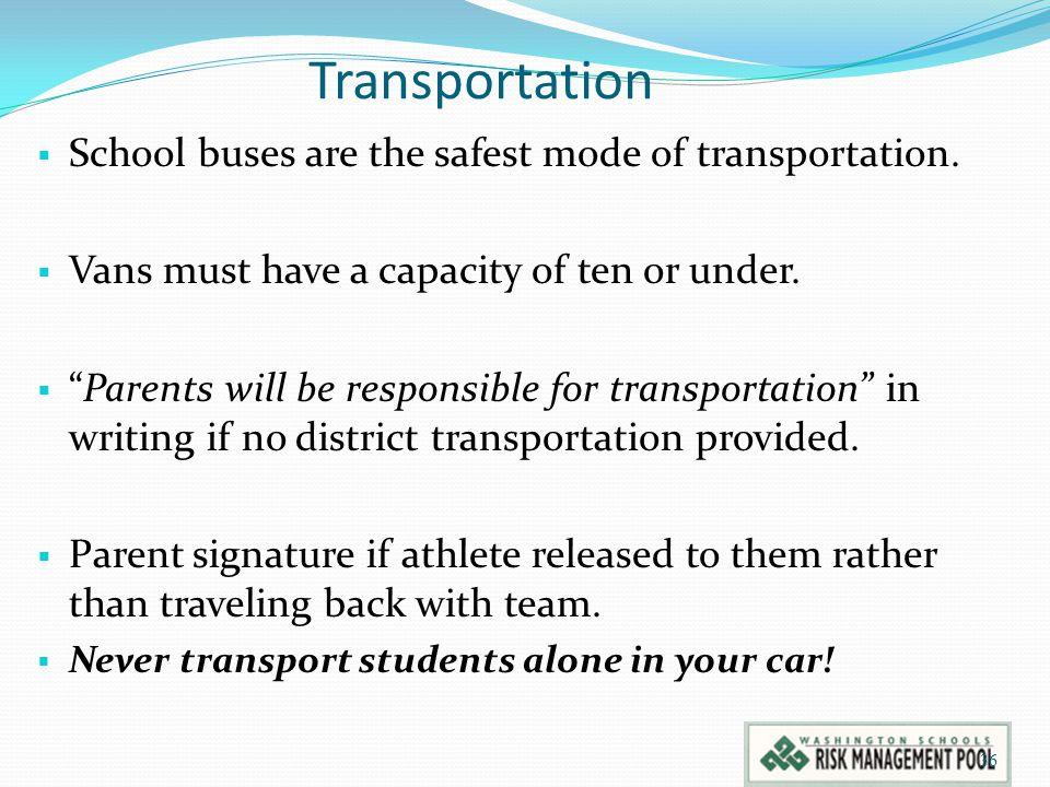 Transportation School buses are the safest mode of transportation.