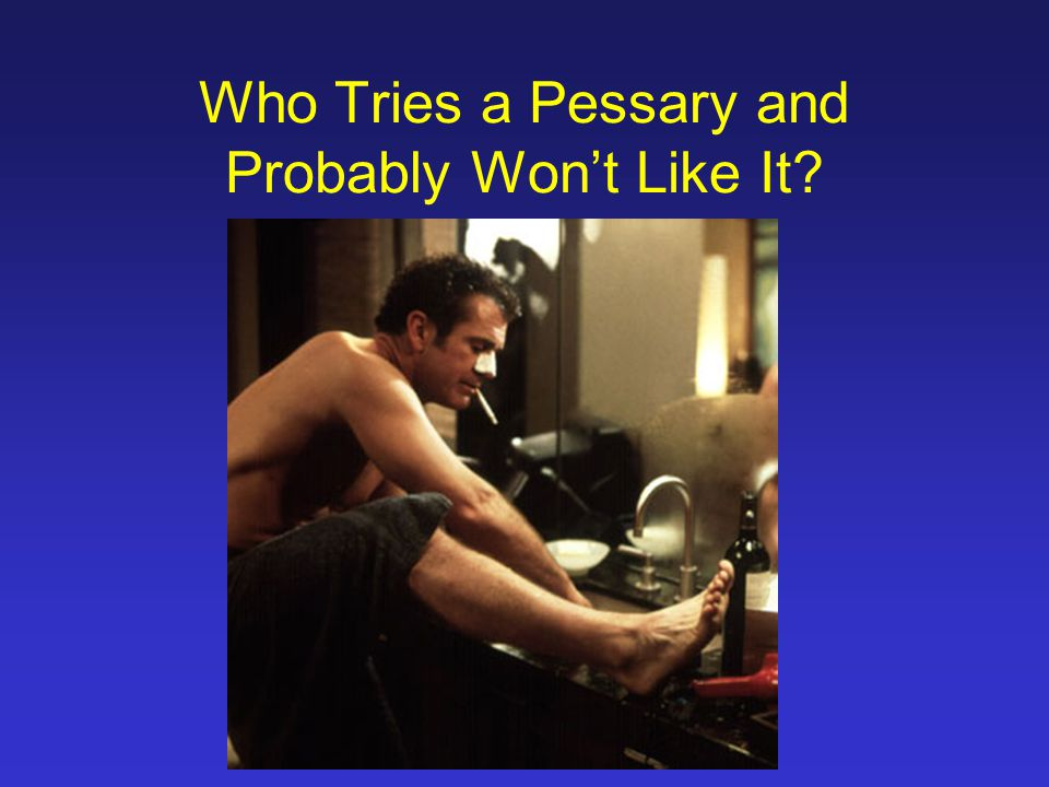 Who Tries a Pessary and Probably Won't Like It