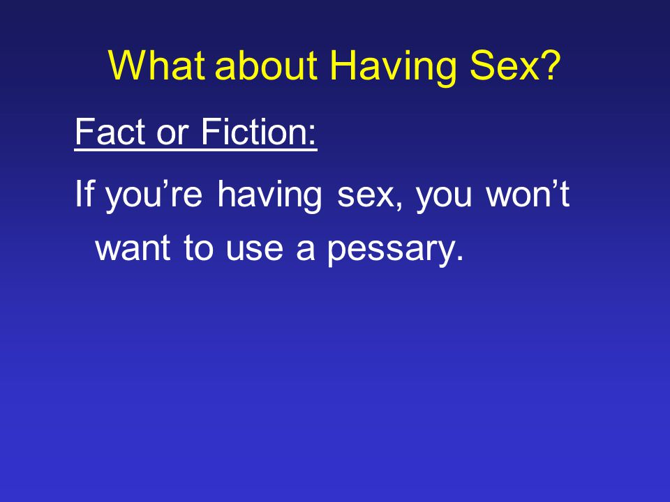 What about Having Sex Fact or Fiction: