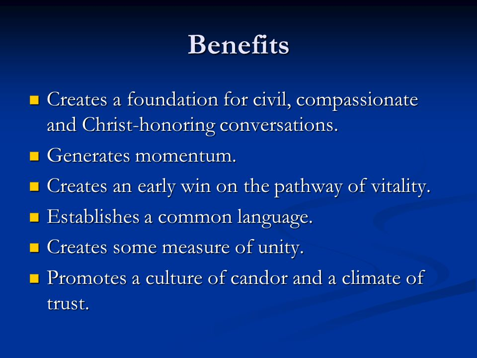 Benefits Creates a foundation for civil, compassionate and Christ-honoring conversations. Generates momentum.