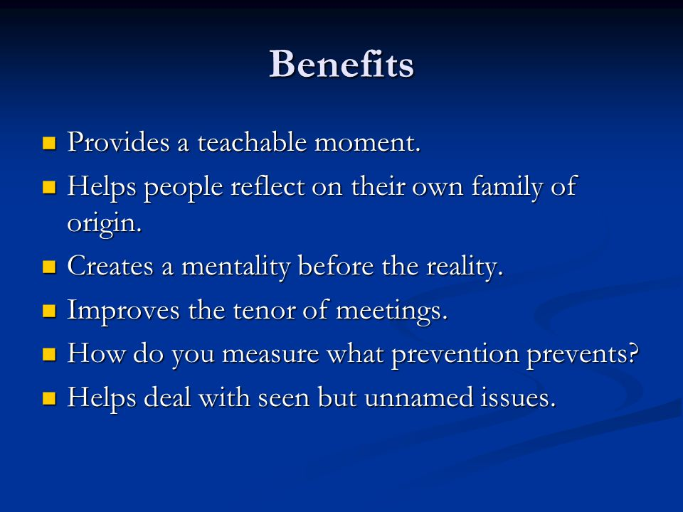 Benefits Provides a teachable moment.