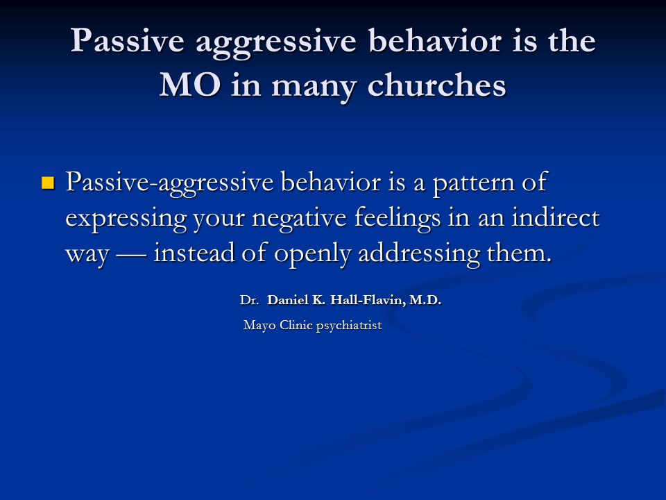 Passive aggressive behavior is the MO in many churches