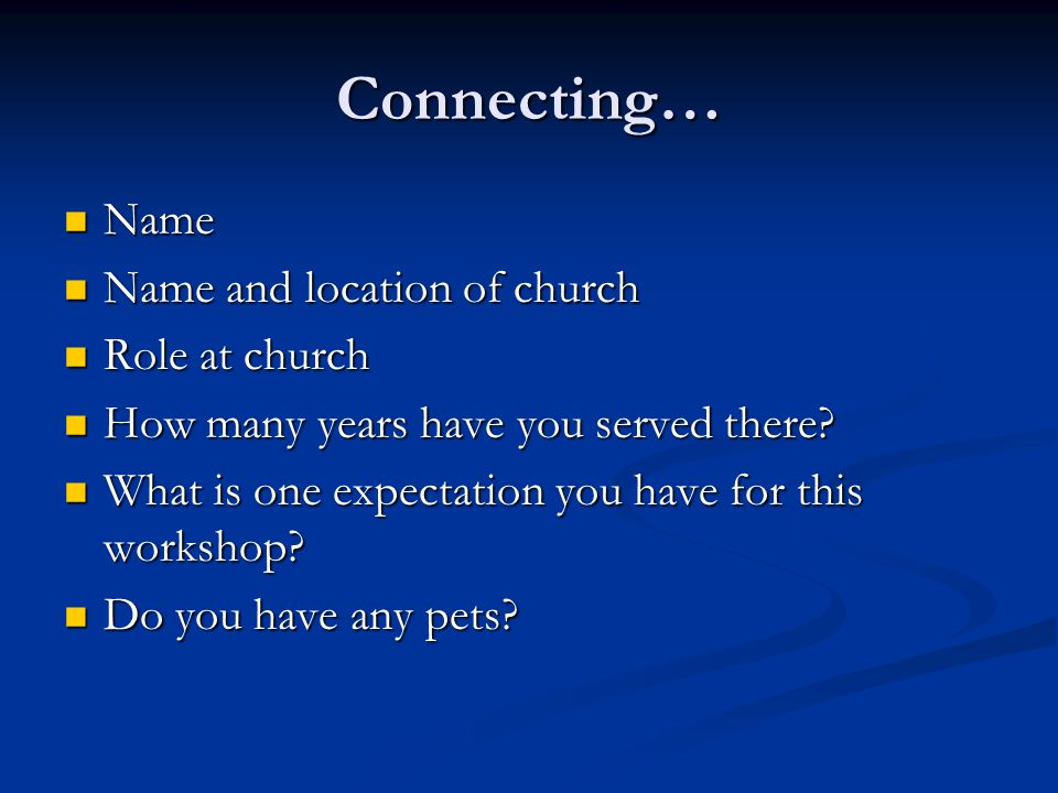 Connecting… Name Name and location of church Role at church