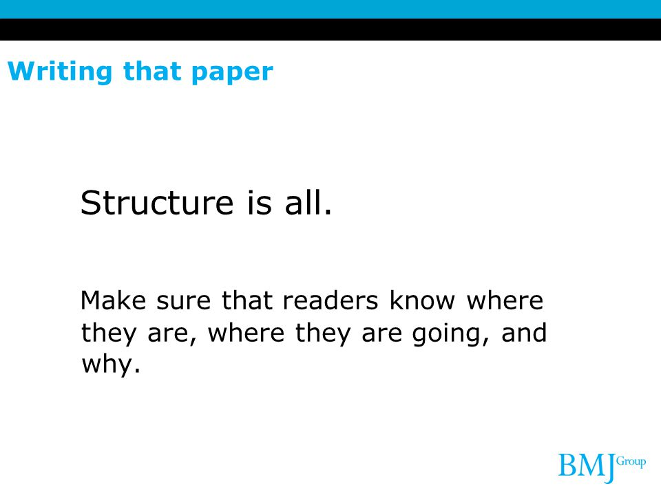 Writing that paper Structure is all.