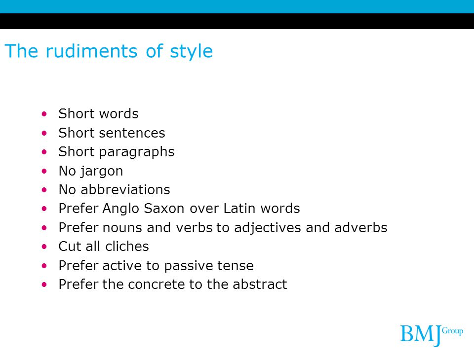 The rudiments of style Short words Short sentences Short paragraphs