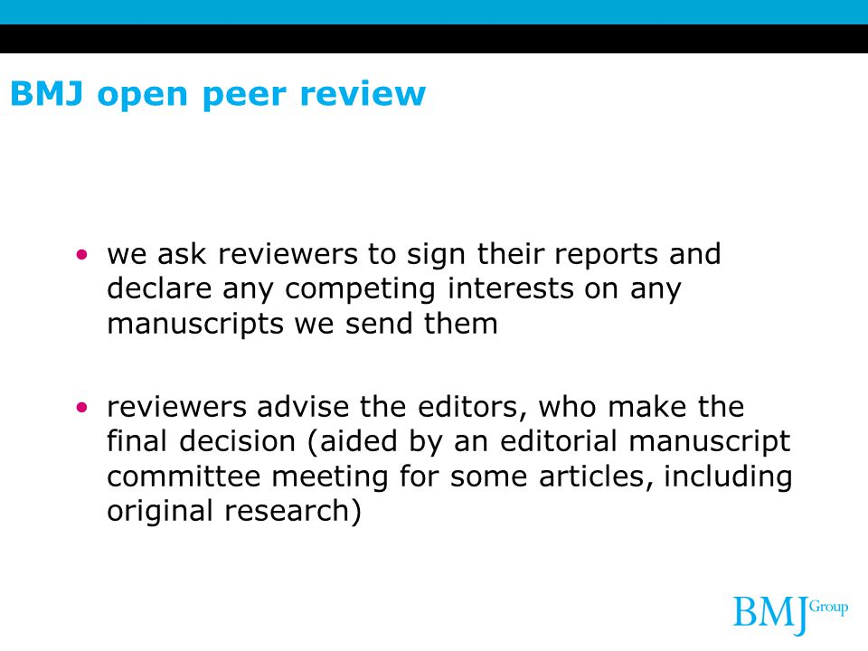 BMJ open peer review we ask reviewers to sign their reports and declare any competing interests on any manuscripts we send them.