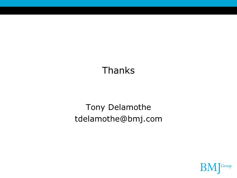 Thanks Tony Delamothe tdelamothe@bmj.com