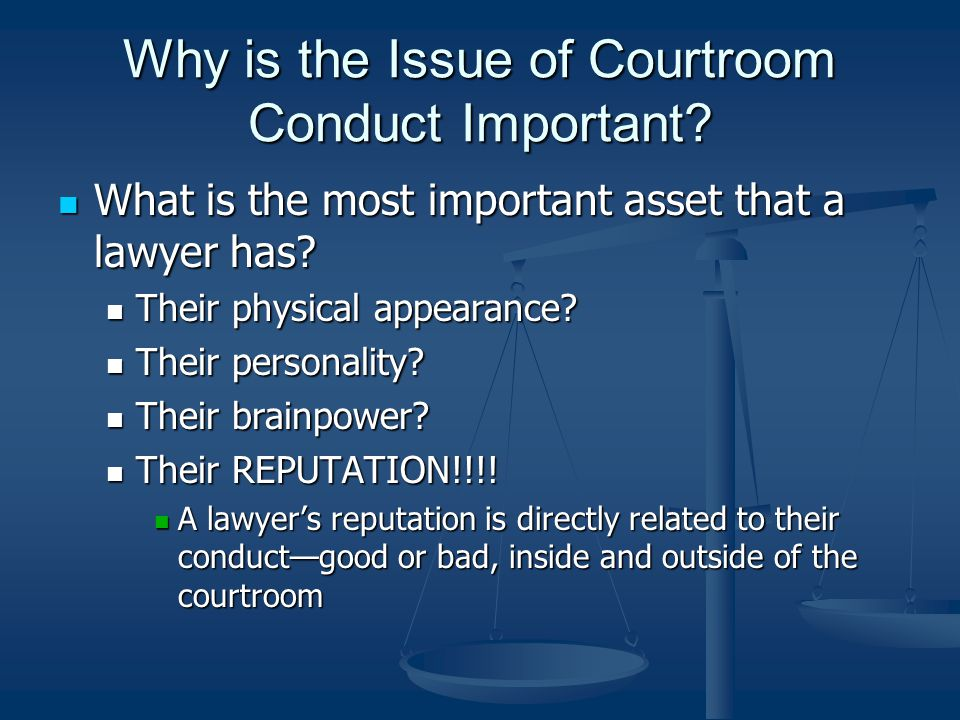 Why is the Issue of Courtroom Conduct Important