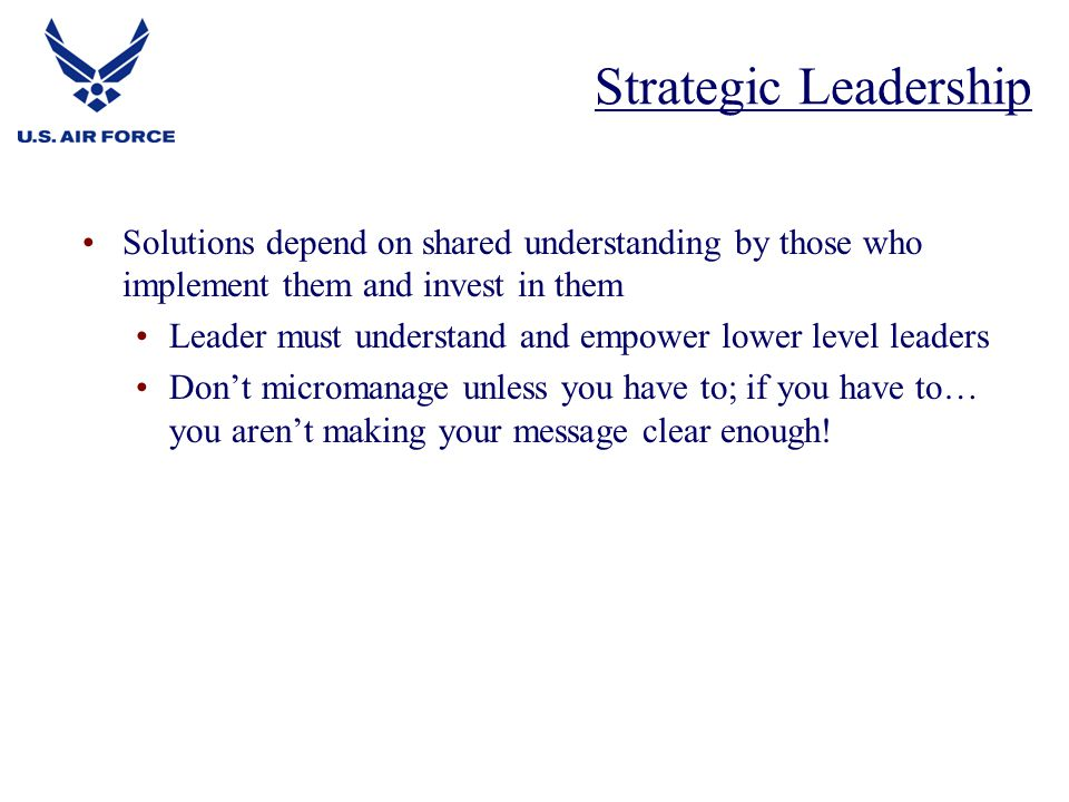 Strategic Leadership Solutions depend on shared understanding by those who implement them and invest in them.