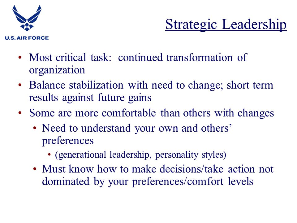 Strategic Leadership Most critical task: continued transformation of organization.