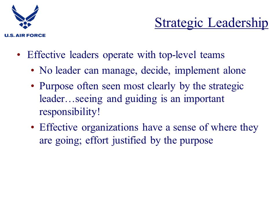 Strategic Leadership Effective leaders operate with top-level teams