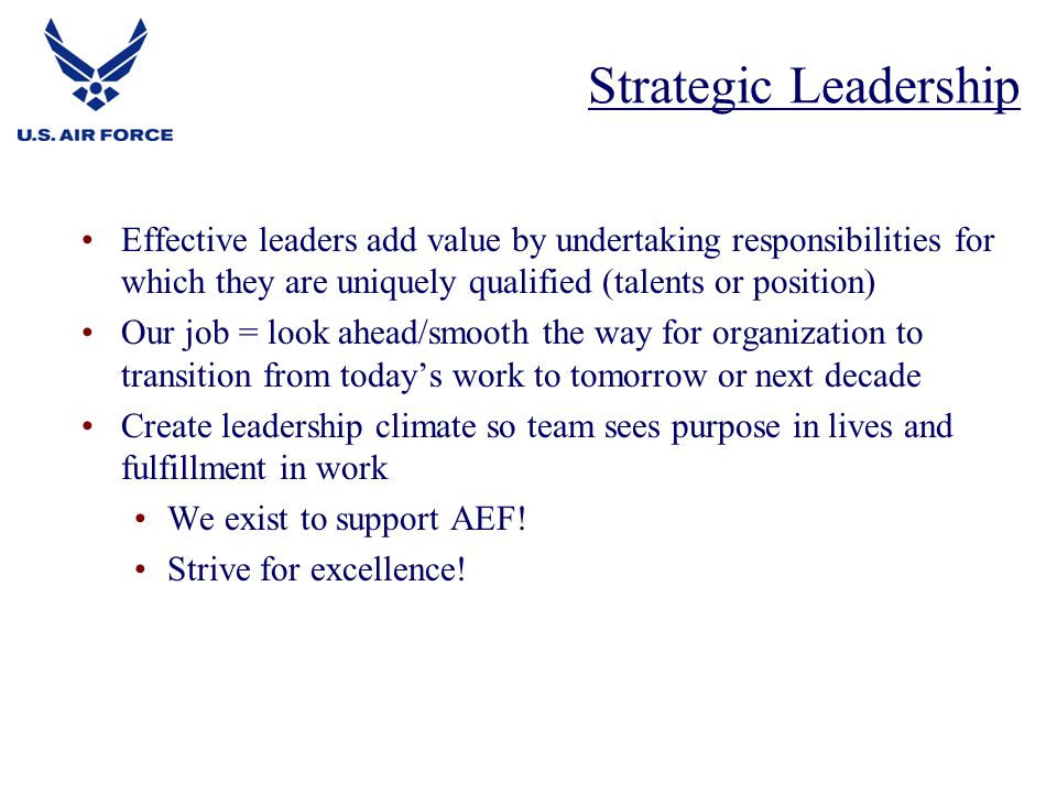 Strategic Leadership Effective leaders add value by undertaking responsibilities for which they are uniquely qualified (talents or position)