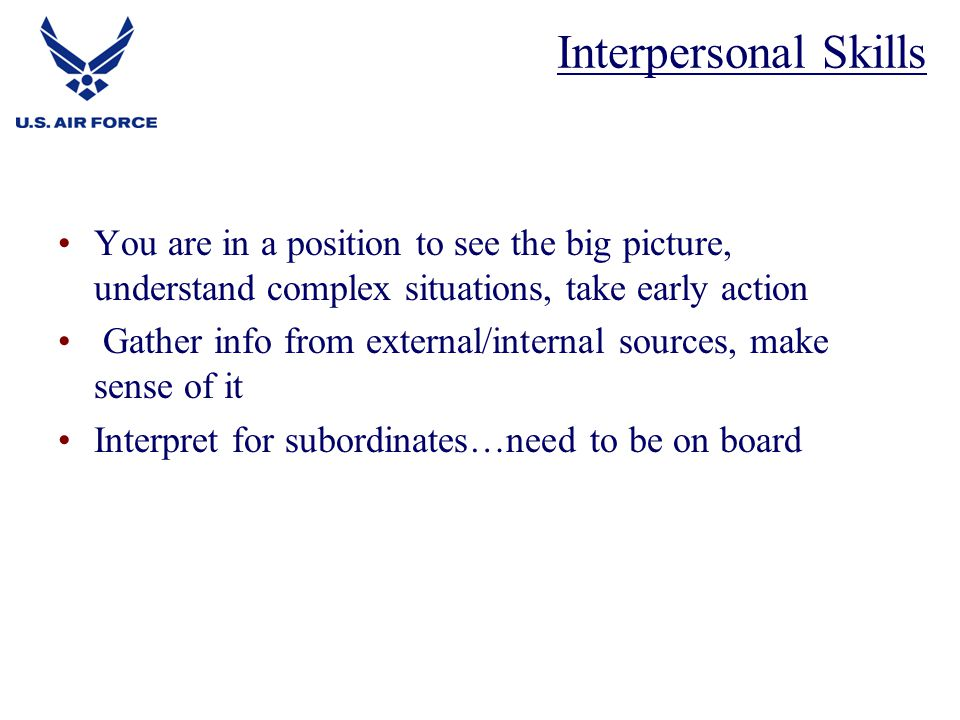 Interpersonal Skills You are in a position to see the big picture, understand complex situations, take early action.