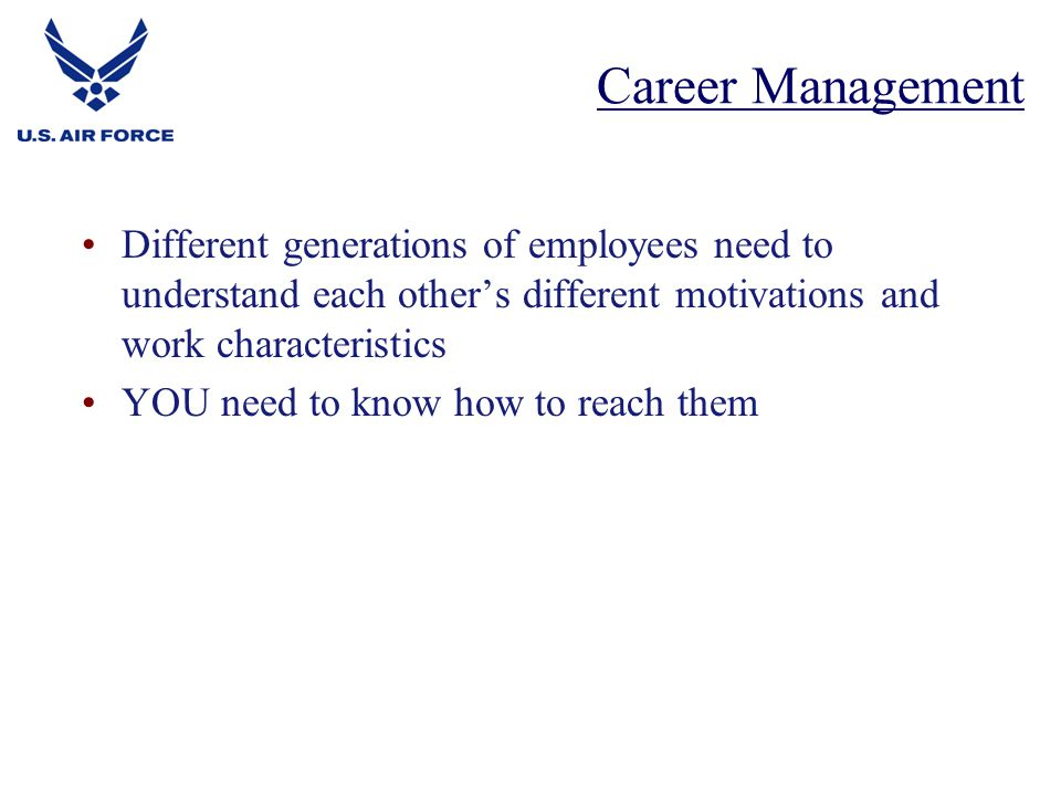 Career Management Different generations of employees need to understand each other's different motivations and work characteristics.