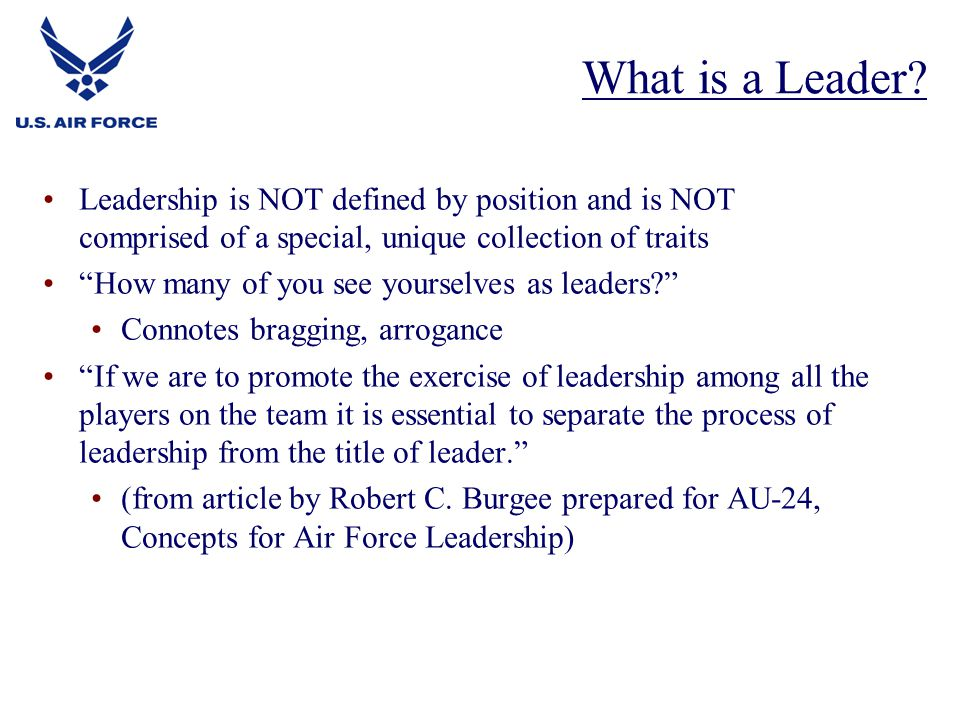What is a Leader Leadership is NOT defined by position and is NOT comprised of a special, unique collection of traits.