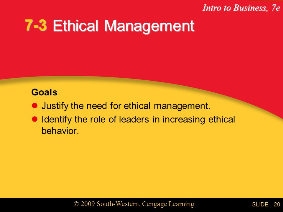 7-3 Ethical Management Goals Justify the need for ethical management.