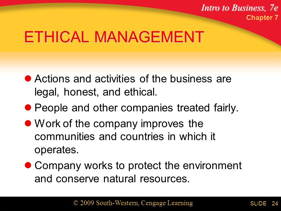 Chapter 7 ETHICAL MANAGEMENT. Actions and activities of the business are legal, honest, and ethical.