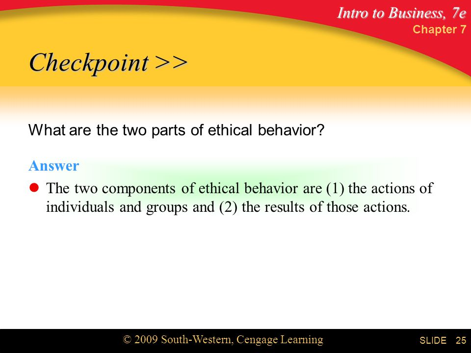 Checkpoint >> What are the two parts of ethical behavior Answer