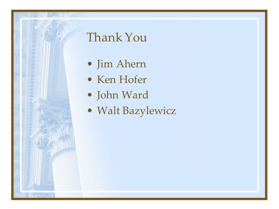 Thank You Jim Ahern Ken Hofer John Ward Walt Bazylewicz