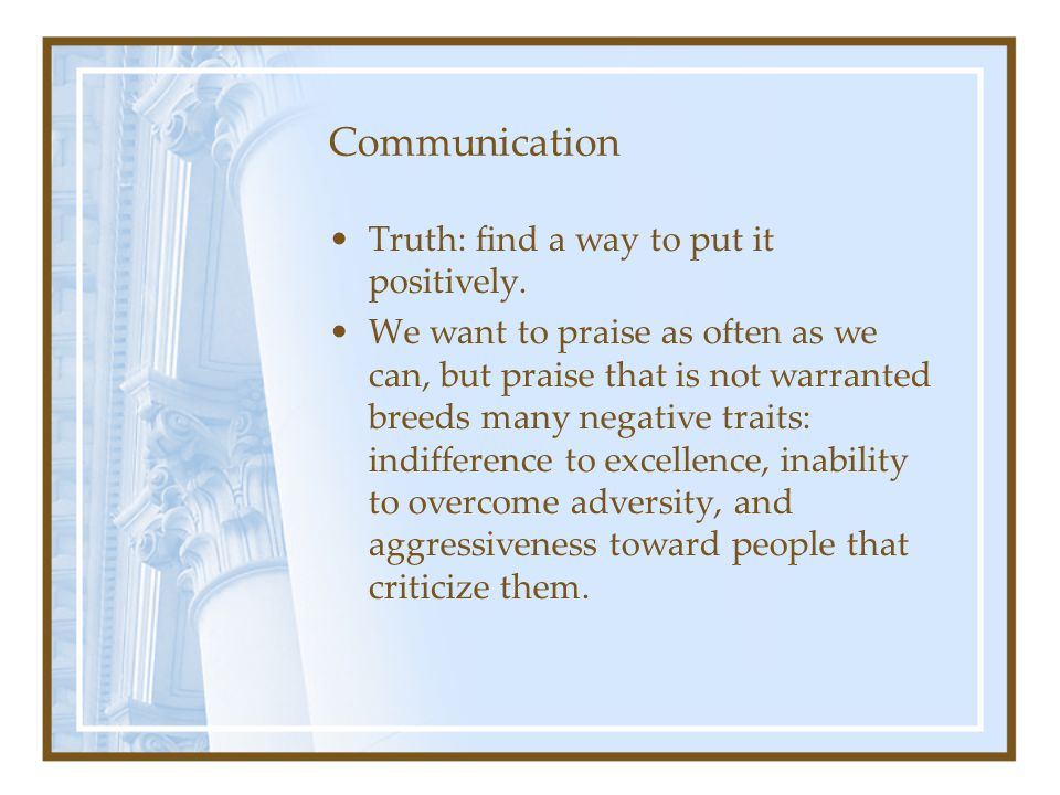 Communication Truth: find a way to put it positively.