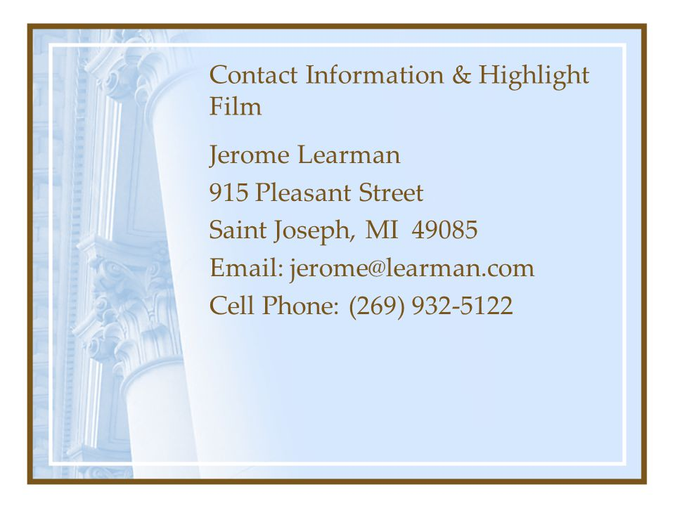 Contact Information & Highlight Film Jerome Learman. 915 Pleasant Street. Saint Joseph, MI 49085.