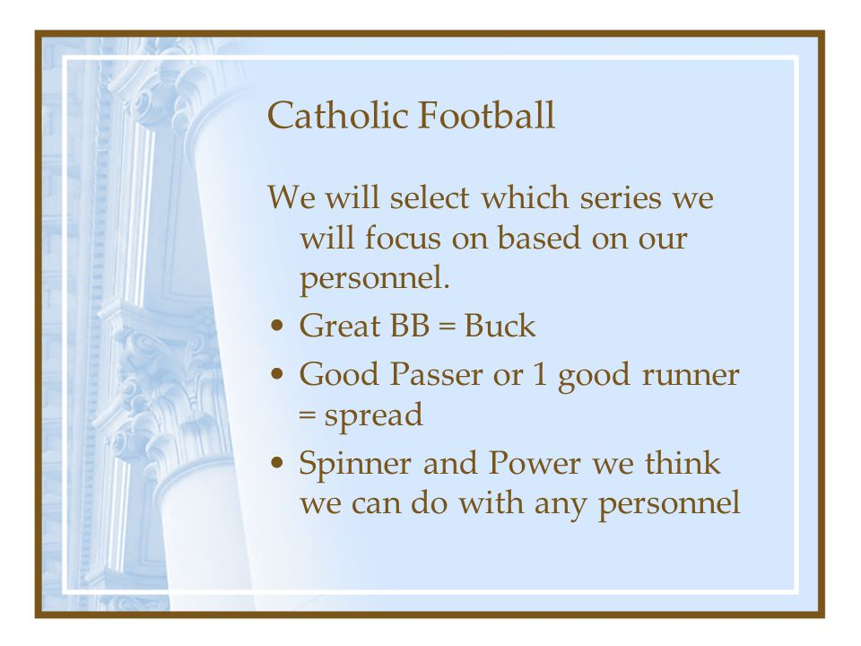 Catholic Football We will select which series we will focus on based on our personnel. Great BB = Buck.