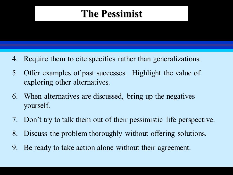 The Pessimist Require them to cite specifics rather than generalizations.