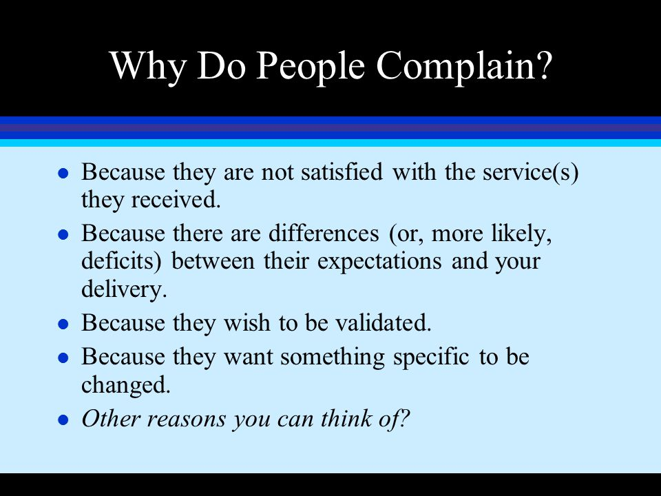 Why Do People Complain Because they are not satisfied with the service(s) they received.