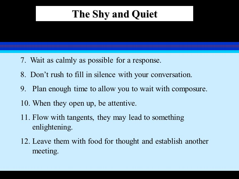 The Shy and Quiet 7. Wait as calmly as possible for a response.