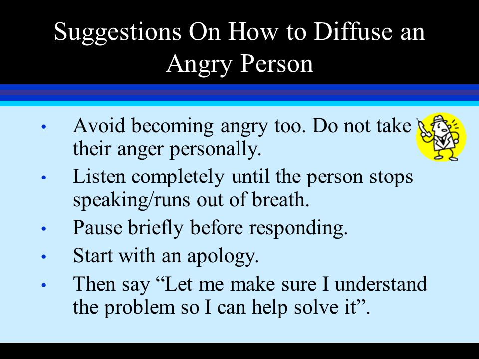Suggestions On How to Diffuse an Angry Person